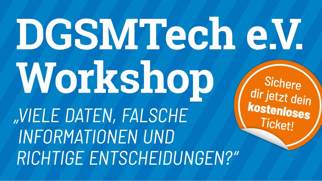 Banner für den DGSMTech e.V. Workshop: Viele Daten, falsche Informationen und richtige Entscheidungen?